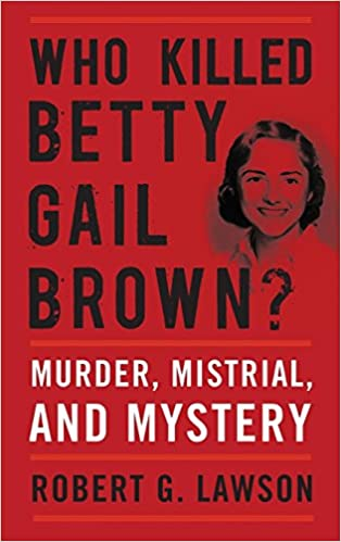 Who Killed Betty Gail Brown by Robert G. Lawson